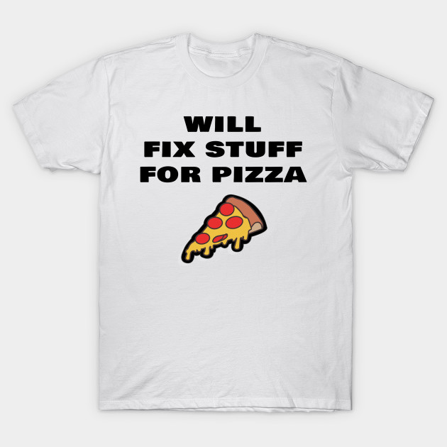 8c211cbd1 Will Fix Stuff For Pizza Funny Janitor Custodian - Janitor - T-Shirt ...