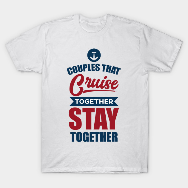 98cebc32 Couples That Cruise Together Stay Together' Cruise - Cruise - T ...