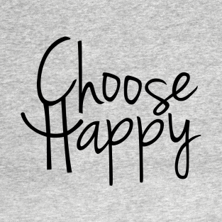 Choose Happy (black) t-shirts