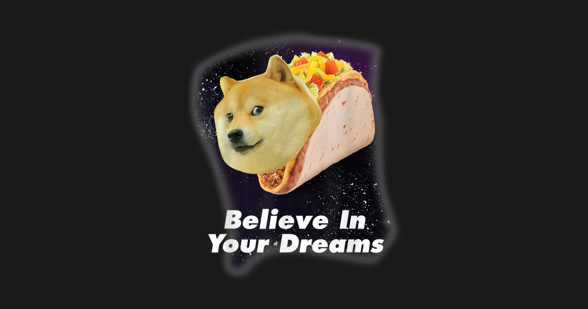 Believe In Your Doge Dreams Space Taco Dog By Garnerbj