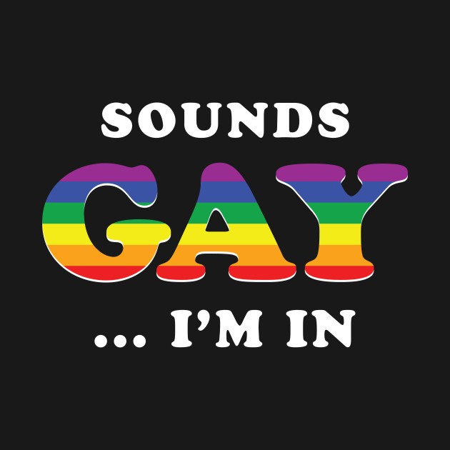 Sounds Gay I'm In