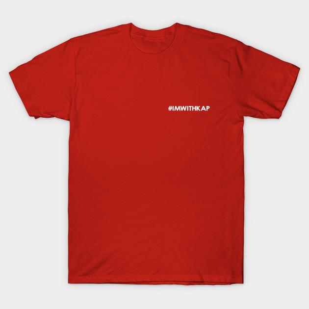 20f1c1f2a Hashtag I'm With Kap #IMWITHKAP T-Shirt - Imwithkap - T-Shirt ...