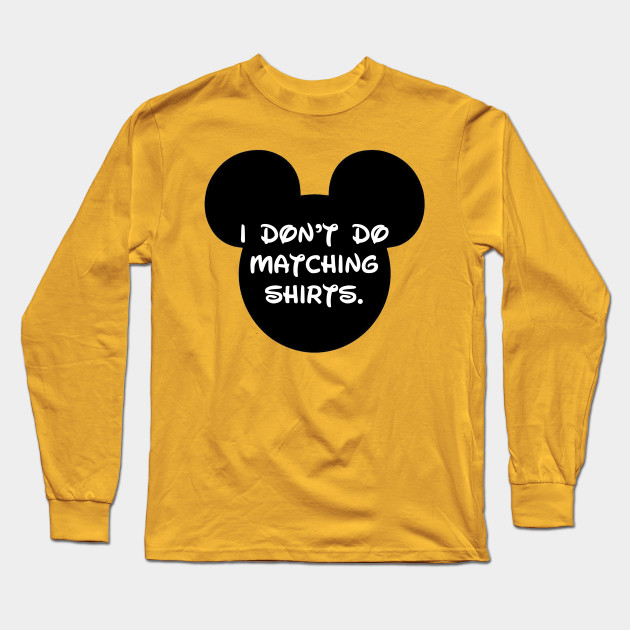 9acb10137 Disney - I don't do matching shirts - Disney - Long Sleeve T-Shirt ...
