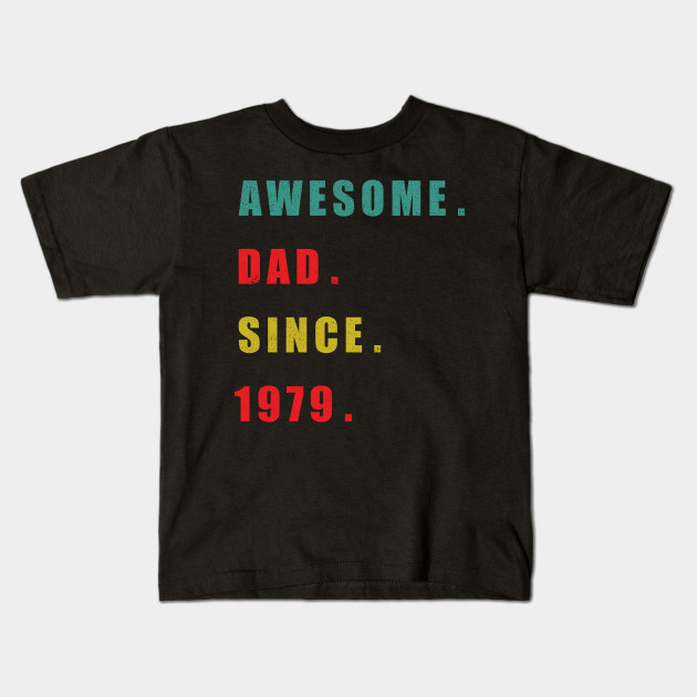 Awesome Dad Since 1979 T Shirt Vintage 40th Birthday Gift Kids