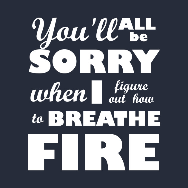 I Breathe Fire!