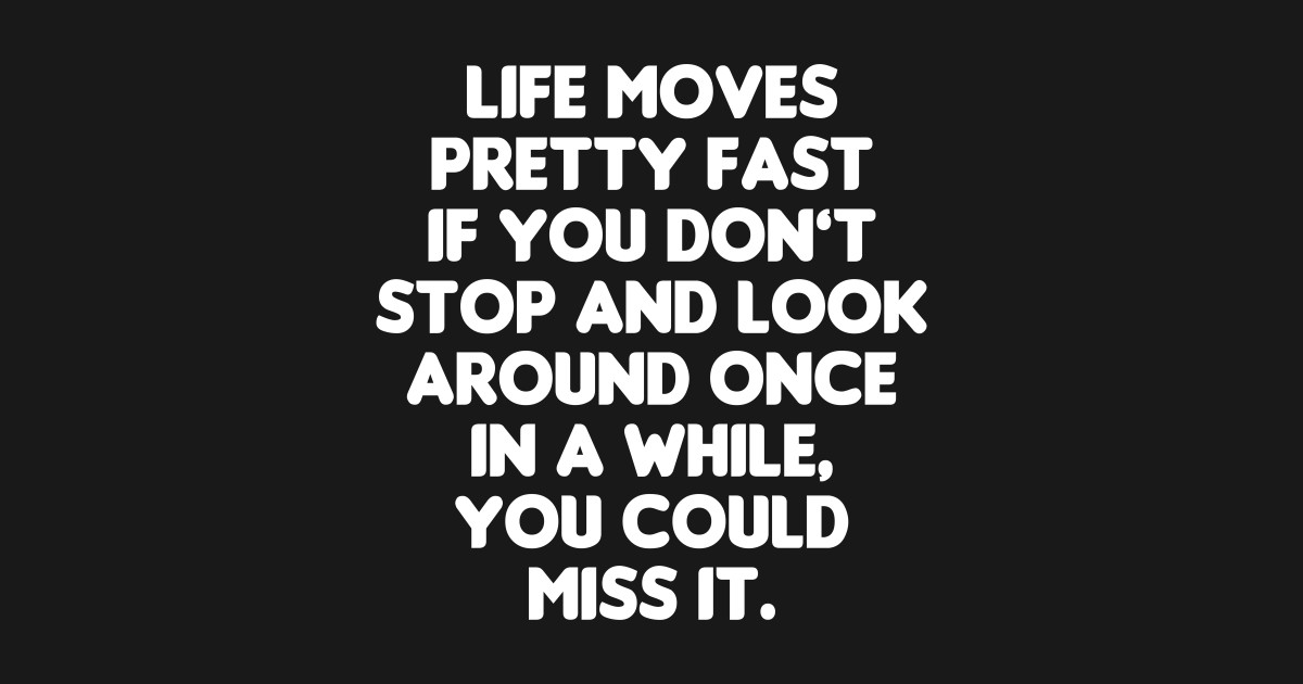 Ferris Bueller Quote - Life Moves Pretty Fast - Ferris ...