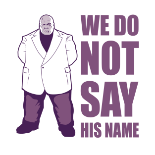 We Do Not Say His Name t-shirts