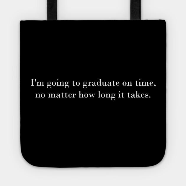 graduation quotes funny slogan no matter how long it takes