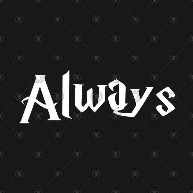 Always Harry Potter Quote Always Harry Potter T Shirt Teepublic