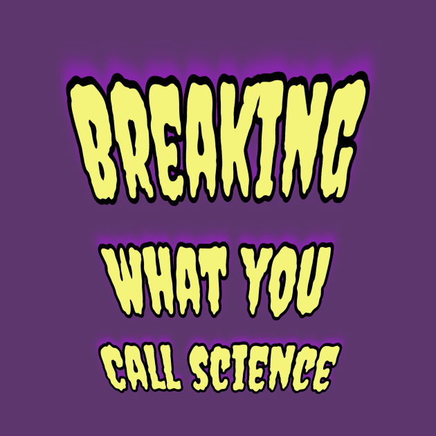Breaking What You Call Science! 🧬
