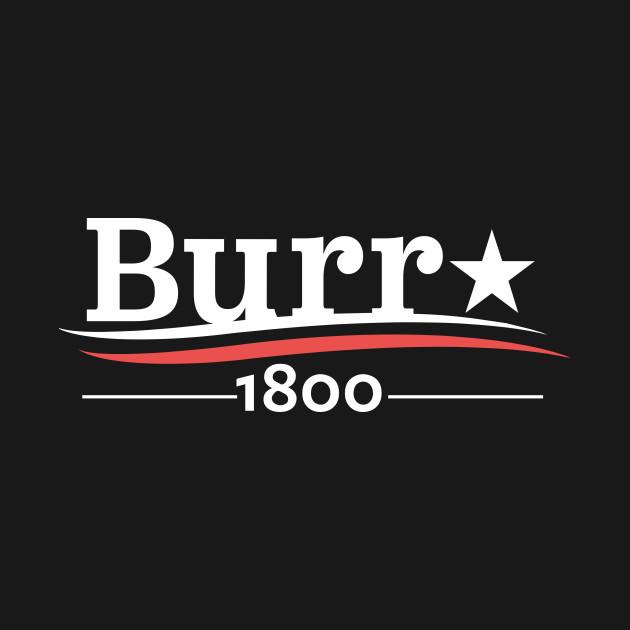HAMILTON AARON BURR 1800 BURR ELECTION OF 1800 T-SHIRT