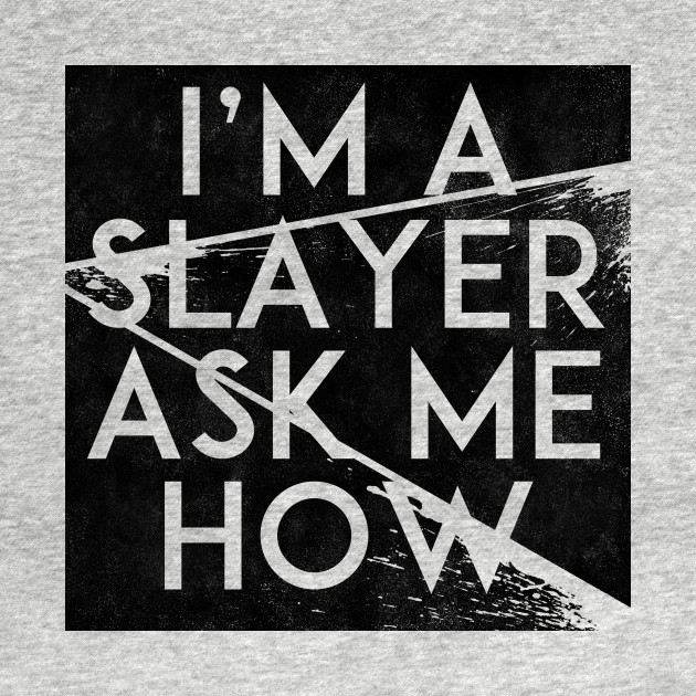 I'm a Slayer, Ask Me How
