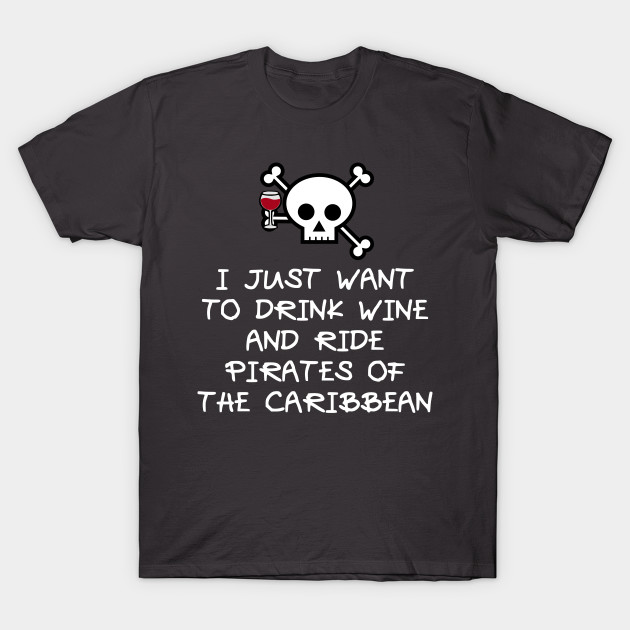 I Just Want to Drink Wine and Ride Pirates of the Caribbean