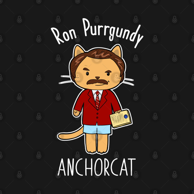 Ron Purrgundy - Anchorcat