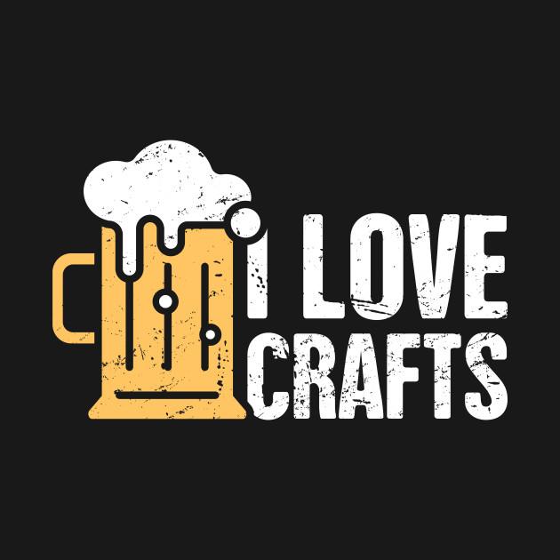 I love crafts funny craft beer design beer t shirt for Funny craft beer shirts