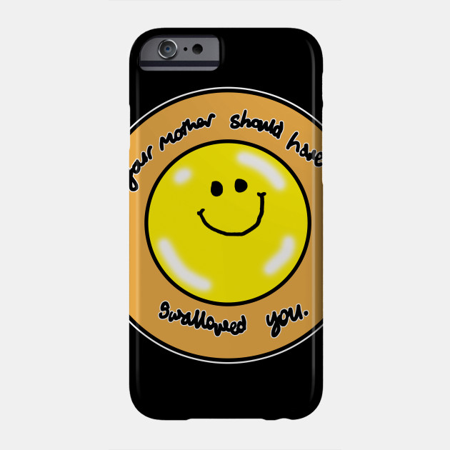 Your Mother should have swallowed you Phone Case