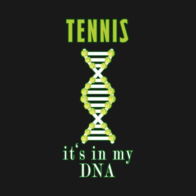 Tennis It's In My DNA