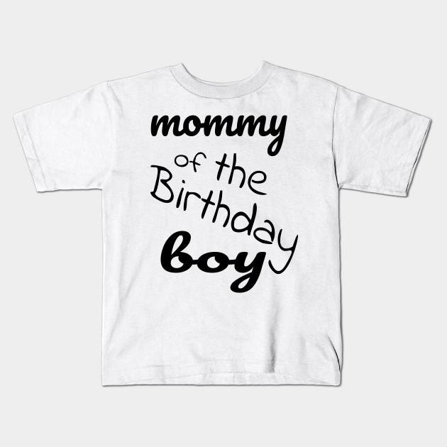 de44b4d9 91+ Birthday Boy Mom Shirt - Mommy Of The Birthday Boy T Shirt Kids ...
