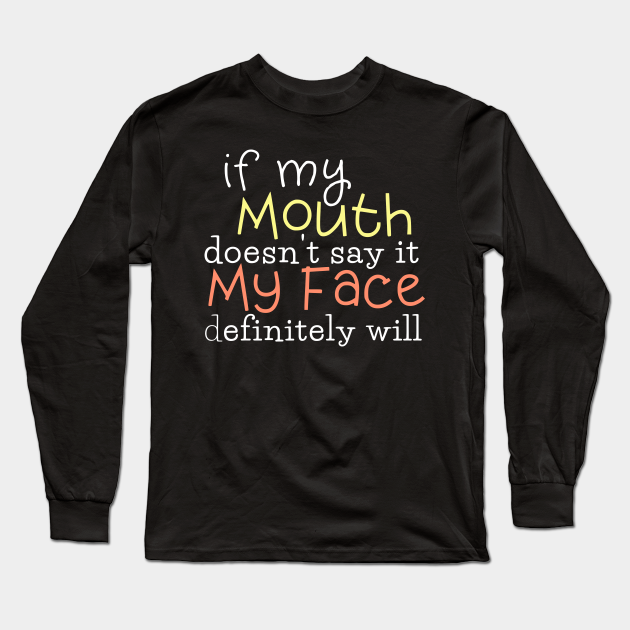 FT246 Funny Sarcastic Shirts If My Mouth Doesn/'t Say It My Face Definitely Will Funny Quote Shirt My face says it all Funny Graphic Tee