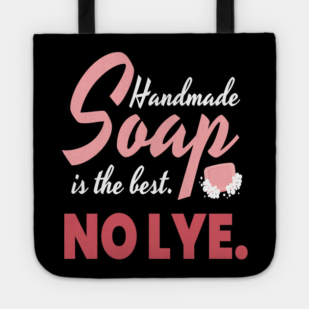 Handmade Soap Is The Best. No Lye. Soap
