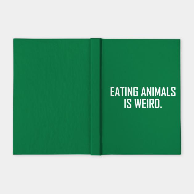 Eating Animals Is Weird White Text Veggie