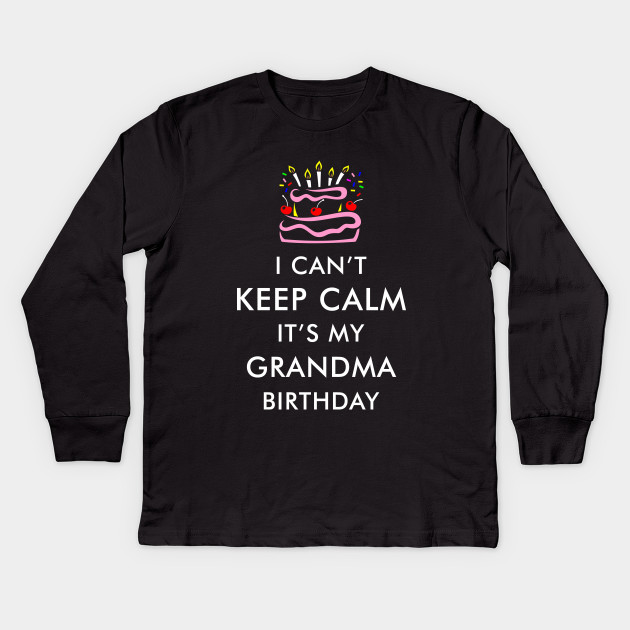 I Cant Keep Calm Its My Grandma Birthday Kids Long Sleeve T Shirt