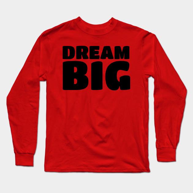 822612e80 Inspirational Motivational Quotes Sayings Dream Big T-Shirts Long Sleeve T- Shirt