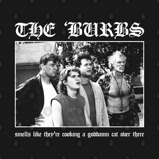 The Burbs: Smells Like They're Cooking A Goddamn Cat Over There