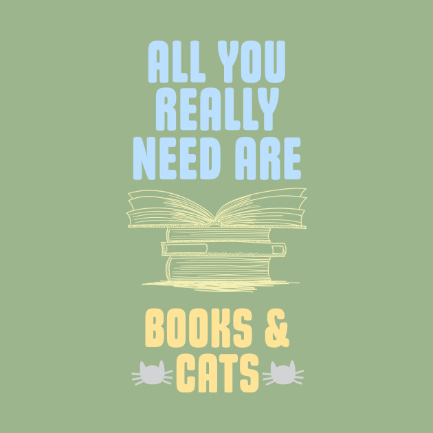 All you really need are BOOKS & CATS
