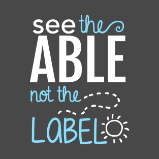 Autism t shirts teepublic see the able not the label autism awareness t shirt urtaz Gallery