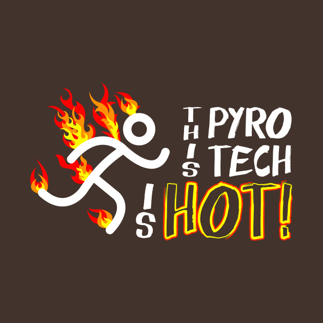 Pyrotechnician Funny Fireworks Gift Hot Pyro Tech