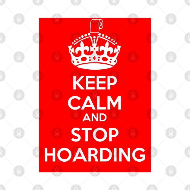 Keep Calm and Stop Hoarding