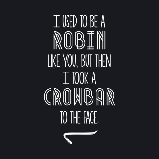 I Used To Be A Robin Like You...