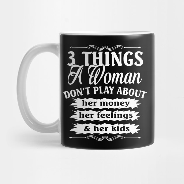 3 Things A Woman  Don't Play About Mother's Day Shirt Mug