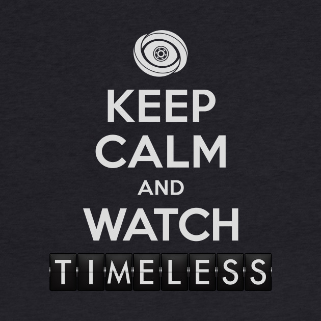 Timeless - Keep Calm And Watch Timeless