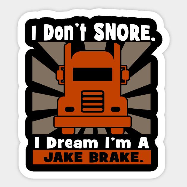 I Don't Snore, I dream I'm a Jake Brake Trucker Tee