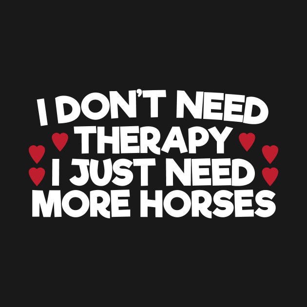 I just need more horses