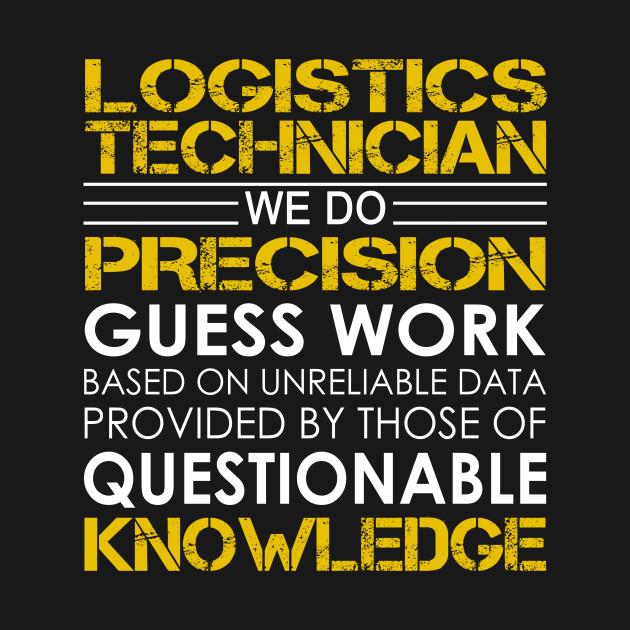 Logistics Technician We Do Precision Guess Work - Logistics ...