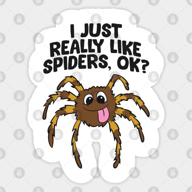 I Just Really Like Spiders, Ok? Love Spiders - Spider - Sticker   TeePublic