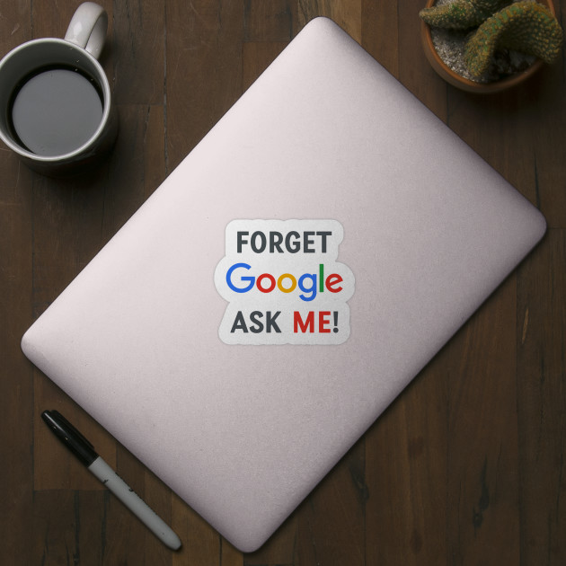 Forget Google, Ask Me!