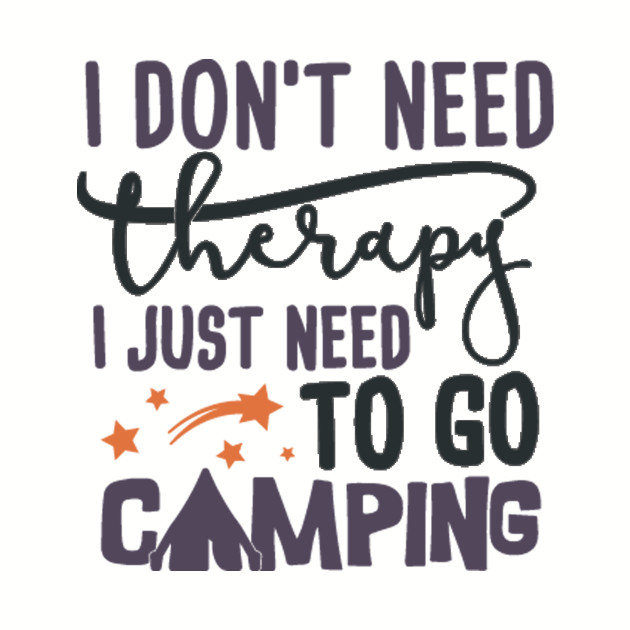 5e2bb42f I don't need therapy, I just need to go camping - Camping Funny - T ...