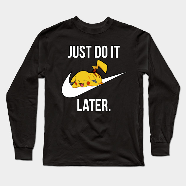84455ac9 Just Do It Later - Just Do It Later - Long Sleeve T-Shirt | TeePublic