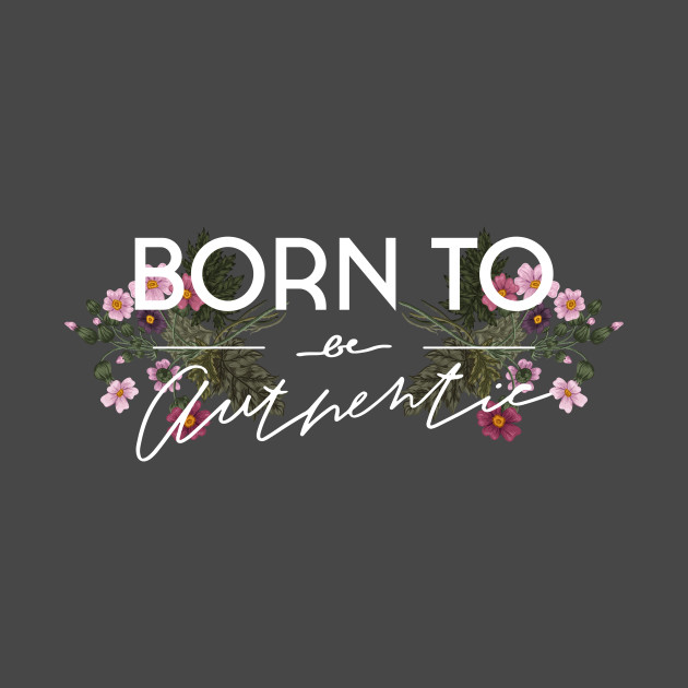 Slogan with flower. Born to be authentic.