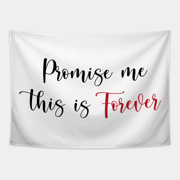 Promise me this is forever