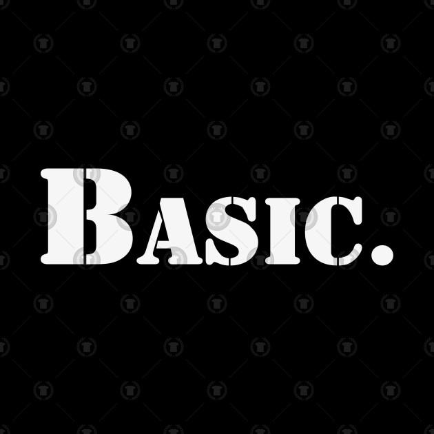 Basic | A T-Shirt that says Basic.