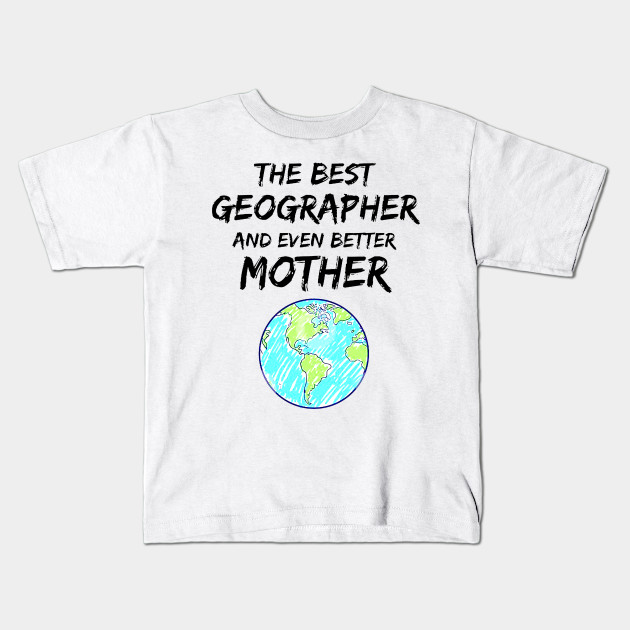 85903f5d Geographer Mom Best Ever Funny Gift Idea - Geography - Kids T-Shirt ...