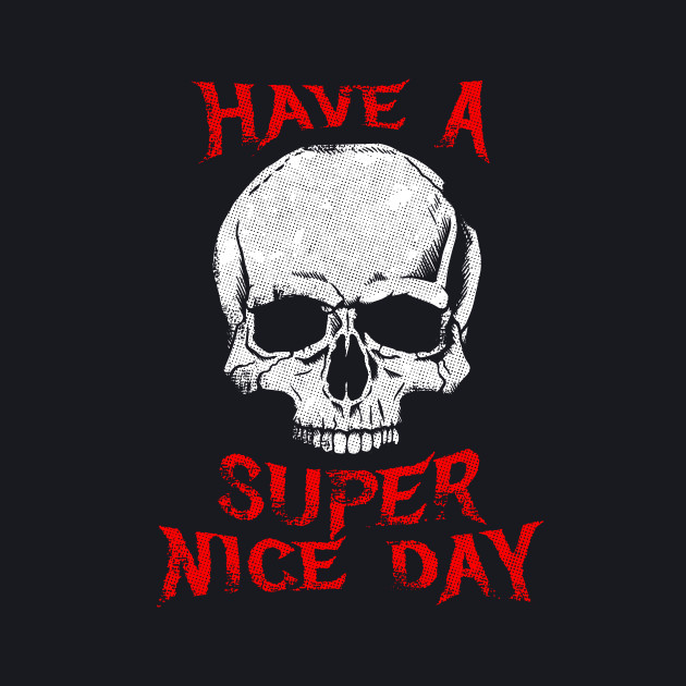 Have A Super Nice Day Metal