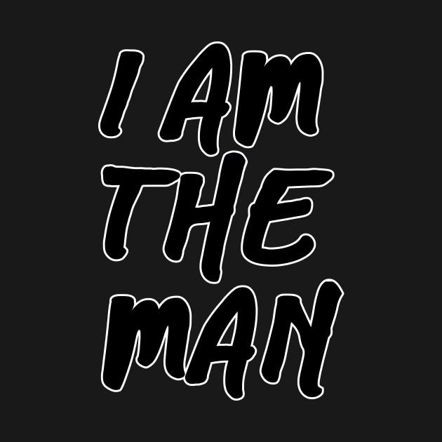 I am The Man slogan text