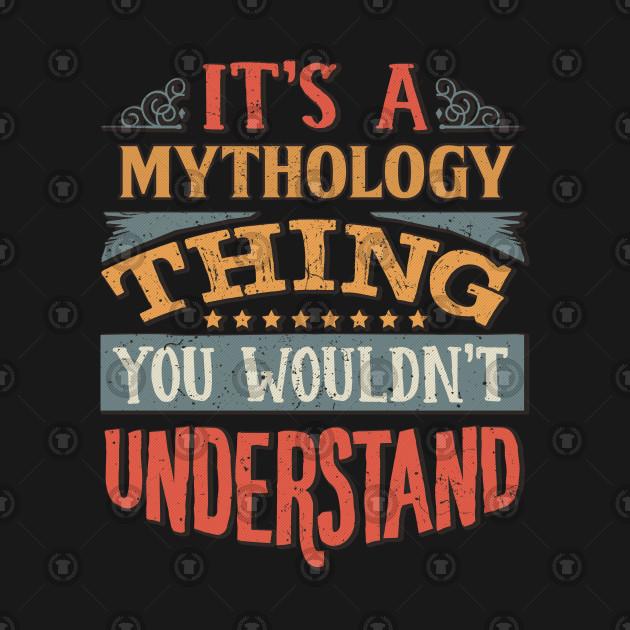 It's A Mythology Thing You Wouldnt Understand - Gift For Mythology Mythologist