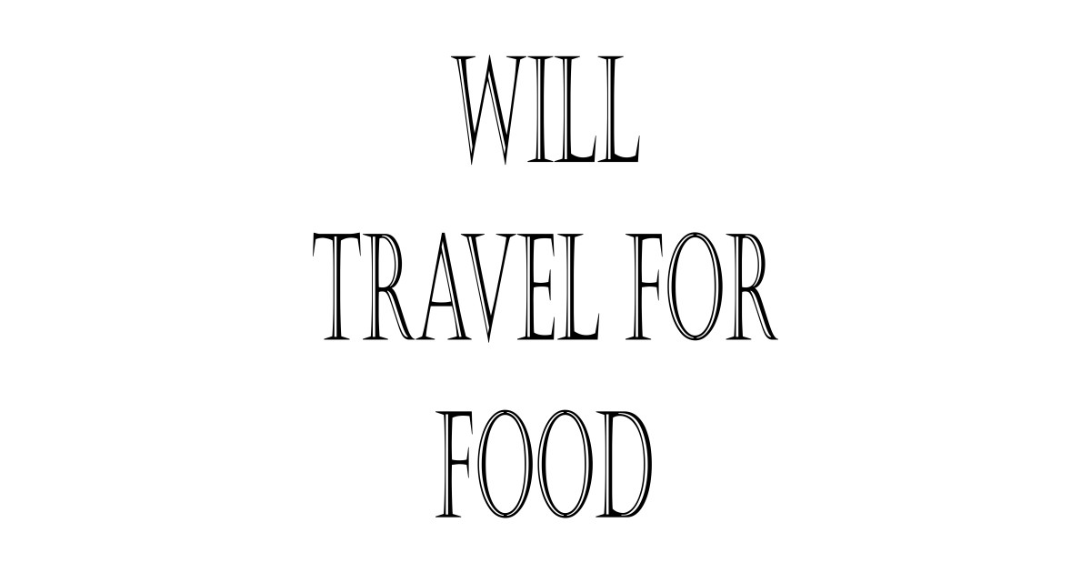 Will Travel For Food Funny Travel Quotes Funny Travel Quote T